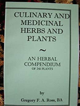 CULINARY and MEDICINAL HERBS & PLANTS ~ An Herbal Compendium of 241 Plants (English Edition) par [Ross, Gregory]