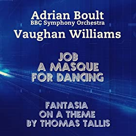Vaughan Williams: Job, a Masque for Dancing & Fantasia On a Theme By Thomas Tallis