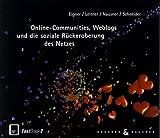 Online Communities, Weblogs und die soziale Rückeroberung des Netzes (Fastbook)