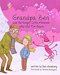 Grandpa Ben and The Hungry Little Monsters Who Visit Our Brains (English Edition)