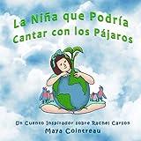 La Niña Que Podría Cantar Con Los Pájaros - Un Cuento Inspirador Sobre Rachel Carson: Volume 3 (The Girls Who Could)