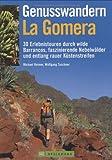 Genusswandern La Gomera: 30 Erlebnistouren durch wilde Barrancos, faszinierende Nebelwälder und entlang rauer Küstenstreifen - Michael Reimer, Wolfgang Taschner