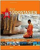 Best of SÜDOSTASIEN - Thailand - Laos - Vietnam - Myanmar - Kambodscha - 66 Highlights - Ein Bildband mit über 175 Bildern auf 140 Seiten - STÜRTZ Verlag (Best of - 66 Highlights)