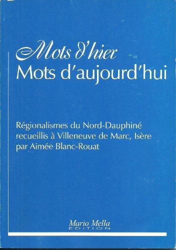 Mots d hier mots d' aujourd hui régionalismes du Nord-Dauphiné par Blanc-Rouat Aimée