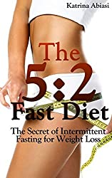 The 5:2 Fast Diet: The Secret of Intermittent Fasting for Weight Loss by Katrina Abiasi (2013-05-20)