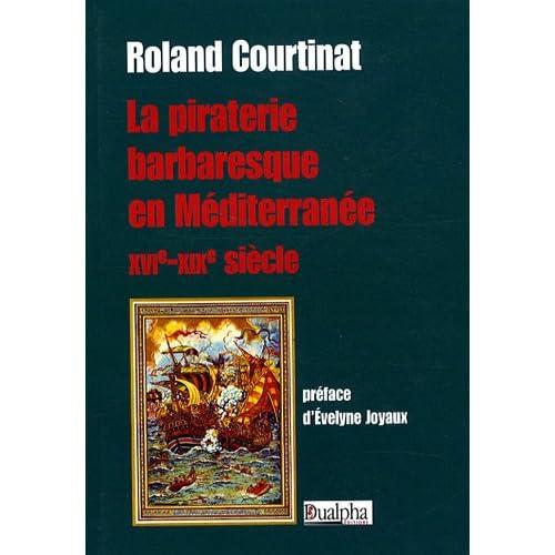 La piraterie barbaresque en Méditerranée XVIe-XIXe siècle