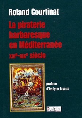 La piraterie barbaresque en Méditerranée XVIe-XI...
