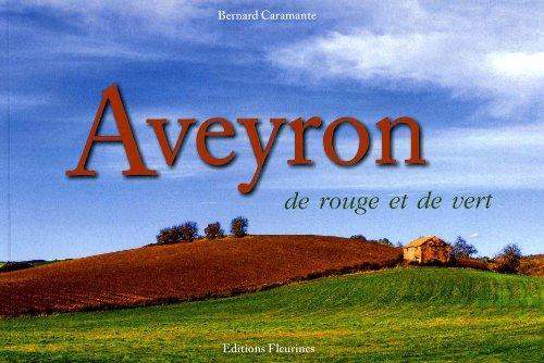 Aveyron : De rouge et de vert... par Bernard Caramante, Monique Bernard