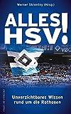 Alles HSV!: Unverzichtbares Wissen rund um die Rothosen