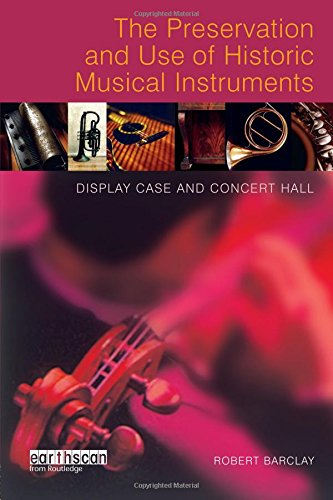 The Preservation and Use of Historic Musical Instruments: Display Case or Concert Hall?
