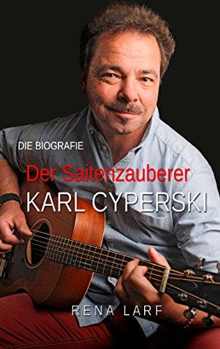 Der Saitenzauberer: Die Musikerbiografie von Karl Cyperski