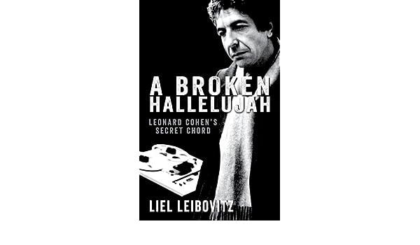 A Broken Hallelujah Leonard Cohens Secret Chord Ebook Liel