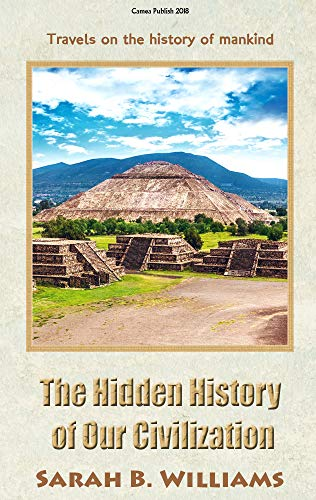 The Hidden History of Our Civilization: Travels on the history of mankind (English Edition)