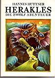 Herakles. Die zwölf Abenteuer - Hannes Hüttner