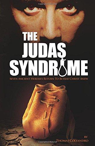 The Judas Syndrome: Seven Ancient Heresies Return to Betray Christ Anew por Thomas Colyandro