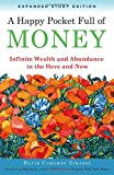 A Happy Pocket Full of Money, Expanded Study Edition: Infinite Wealth and Abundance in the Here and Now