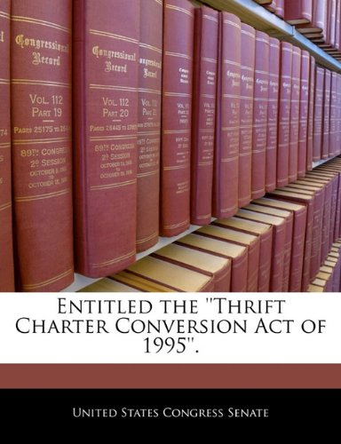 Entitled the ''Thrift Charter Conversion Act of 1995''.