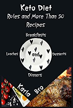 Keto Diet. Rules and More Than 50 Recipes: Breakfasts, Lunches, Dinners and Desserts by [Bro, Karla ]