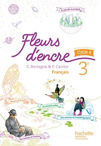 Fleurs d'encre français cycle 4 / 3e - Livre élève - éd. 2016 par Chantal Bertagna
