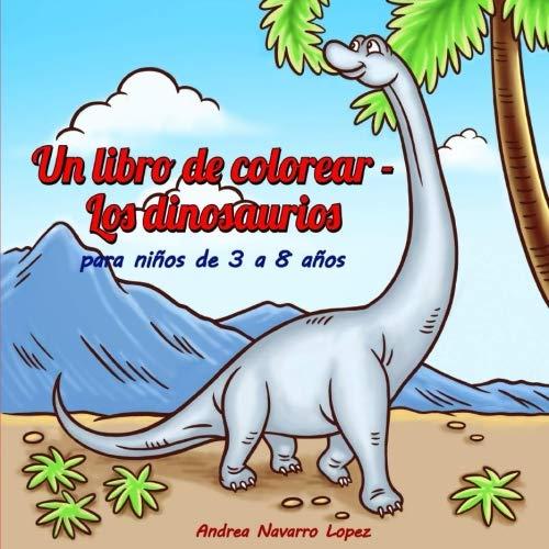 Un libro de colorear - Los dinosaurios: para niños de 3 a 8 años