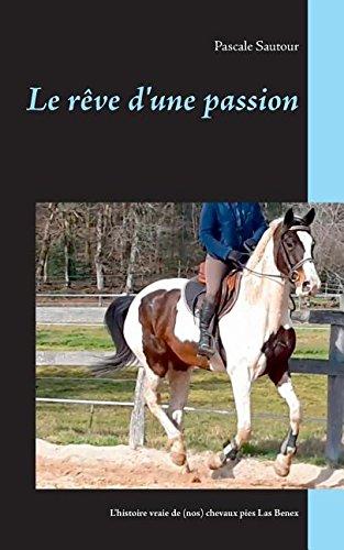 Le rêve d'une passion : L'histoire vraie de (nos) chevaux pies Las Benex