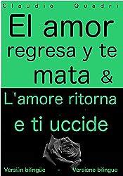 El amor regresa y te mata & L'amore ritorna e ti uccide    Versión bilingüe - Versione bilingue (Spanish Edition)