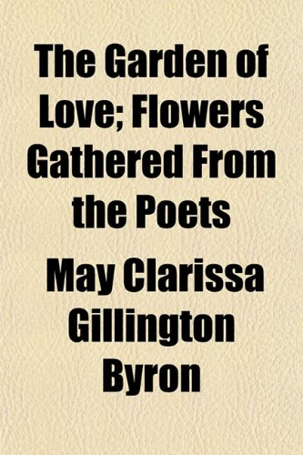 The Garden of Love; Flowers Gathered From the Poets