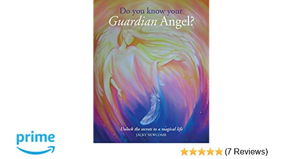 Do You Know Your Guardian Angel?: Unlock the Secrets to a Magical ...