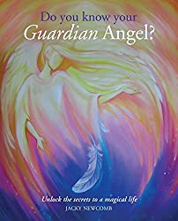 Do You Know Your Guardian Angel?: Unlock the Secrets to a Magical Life
