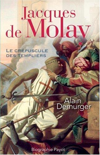 Jacques de Molay : Le crépuscule des templiers