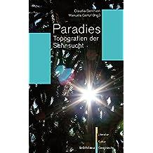 Paradies: Topografien der Sehnsucht (Literatur - Kultur - Geschlecht / Studien zur Literatur- und Kulturgeschichte. Kleine Reihe)