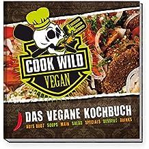 Cook Wild Vegan: Das vegane Kochbuch