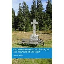 Den Hochschwarzwald und Freiburg mit dem Mountainbike entdecken: Reiseführer für den Hochschwarzwald und Freiburg - Mit 15 Mountainbike-Touren zwischen Freiburg und Feldberg
