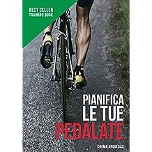 Pianifica le tue Pedalate: Il libro di riferimento per l'allenamento ciclista. (Italian Edition)