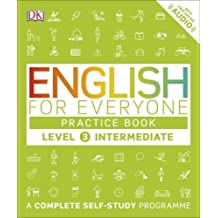English for Everyone Practice Book Level 3 Intermediate: A Complete Self-Study Programme