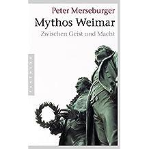 Mythos Weimar: Zwischen Geist und Macht