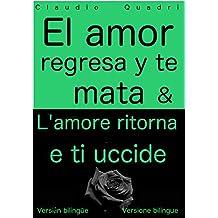 El amor regresa y te mata & L'amore ritorna e ti uccide    Versión bilingüe – Versione bilingue (Spanish Edition)