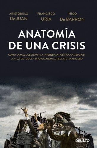 Anatomia de una crisis: Como la mala gestion y la injerencia politica cambiaron la vida de todos y provocaron el rescate financiero por Aristobulo de Juan epub