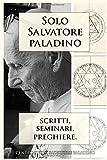 Solo Salvatore Paladino: Scritti, Seminari, Preghiere.