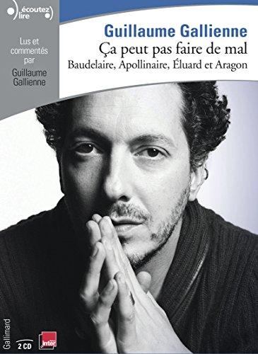 a peut pas faire de mal: La posie:Baudelaire, Apollinaire, luard et Aragon lus et comments par Guillaume Gallienne