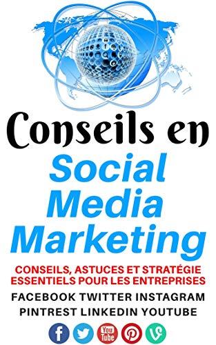 Couverture du livre Social Media Marketing :Conseils en Social Media Marketing: Astuces et Stratégie Essentiels Pour Les Entreprises Facebook, Twitter, Pinterest, YouTube, Instagram, LinkedIn, et Plus !
