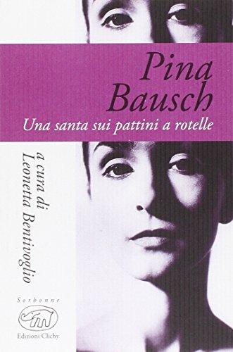 Pina Bausch. Una santa sui pattini a rotelle