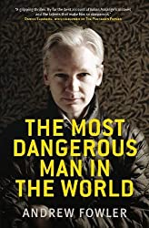 The Most Dangerous Man in the World: The Inside Story on Julian Assange and the Wikileaks Secrets
