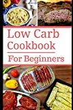 Low Carb Cookbook For Beginners: Delicious Beginner Friendly Low Carb Recipes For Burning Fat