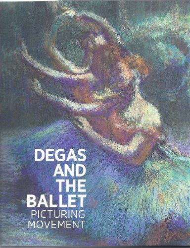 Degas and the Ballet: Picturing Movement por Richard Kendall