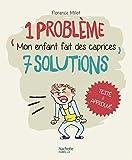 Telecharger Livres 1 probleme 7 solutions Mon enfant fait des caprices (PDF,EPUB,MOBI) gratuits en Francaise