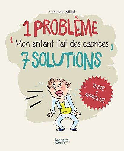 1 problème 7 solutions : Mon enfant fait des caprices