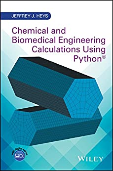 Chemical and Biomedical Engineering Calculations Using Python by [Heys, Jeffrey J.]