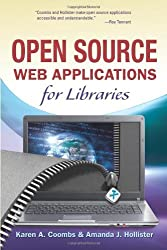 Open Source Web Applications for Libraries by Karen A. Coombs (2010-10-25)