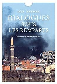Dialogues sous les remparts par Oya Baydar